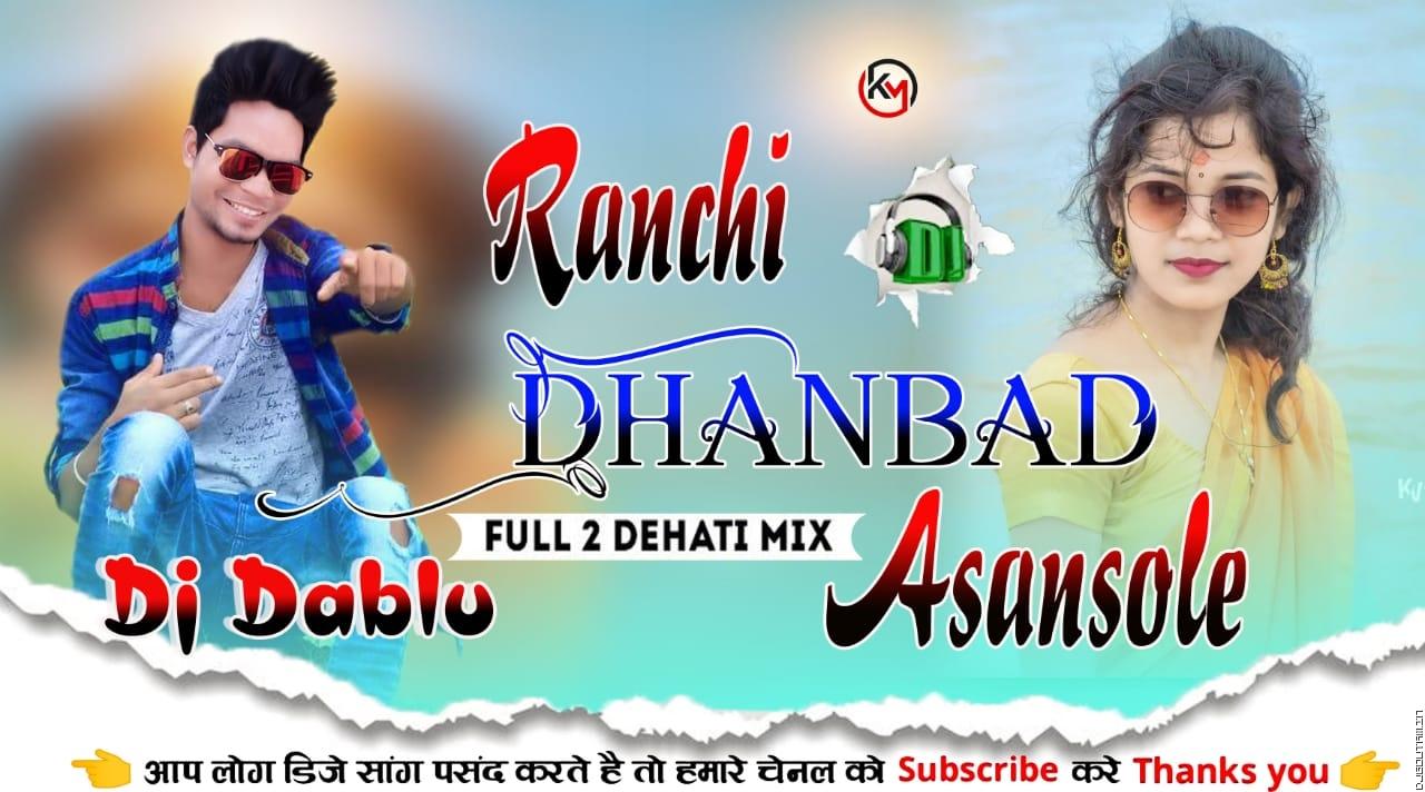 Ranchi Dhanbad Asansole [Full2 Dehati Mix] Dj Dablu Dhanbad.mp3