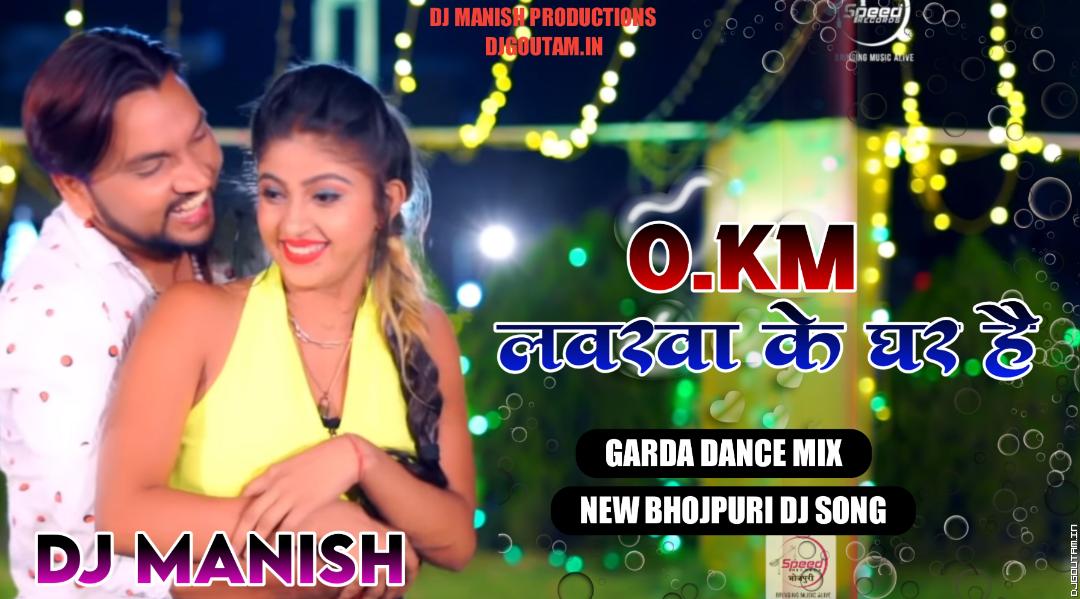 0 Km Loverwa Ka Ghar Hai[Garda Dance Mix] By Dj Manish Production.mp3