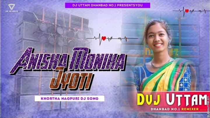 Anisha Monika Jyoti Khortha Nagpuri Dj Song Dvj Uttam Dhanbad.mp3