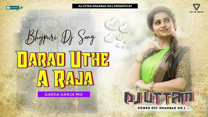 Darad Uthe A Raja √ New Bhojpuri Dj Song Remix √ Heavy Dance Mix √ Dj Uttam Dhanbad.mp3
