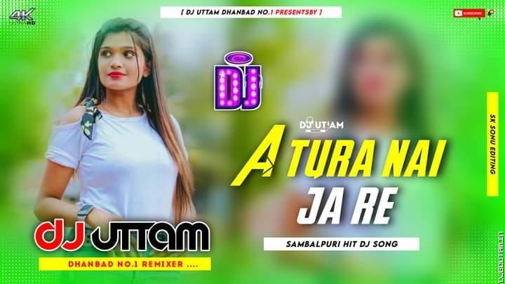 A Tura Nai Jane Re Nai Jane ! ? Sambalpuri Dj Song ! Khortha Dj Song Remix 2021 ! Dvj Uttam Dhanbad.mp3