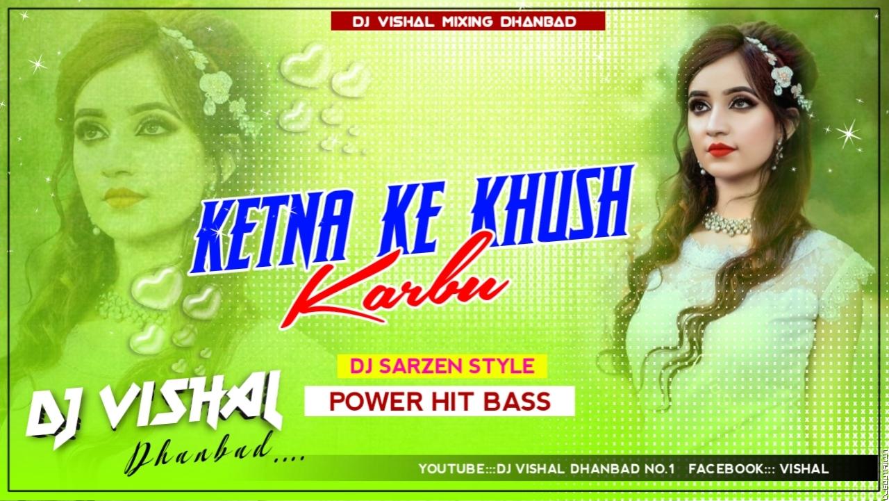 Ketna Ke Khush Karbu (Power Bass ) lDJVISHAL DHANBAD.mp3