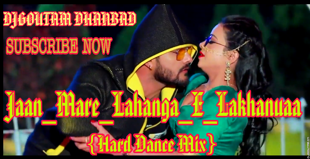 Jaan_Mare_Lahanga_E_Lakhanuaa{Hard Dance Mix}Dj_GouTam_Dhanbad.mp3