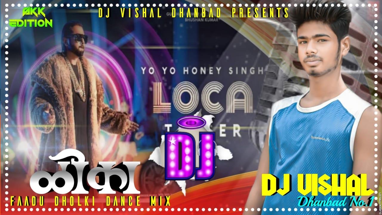 LOCA Song Dj RemixYoYo Honey SinghHindi Dj 2020 DjVishal Dhanbad.mp3