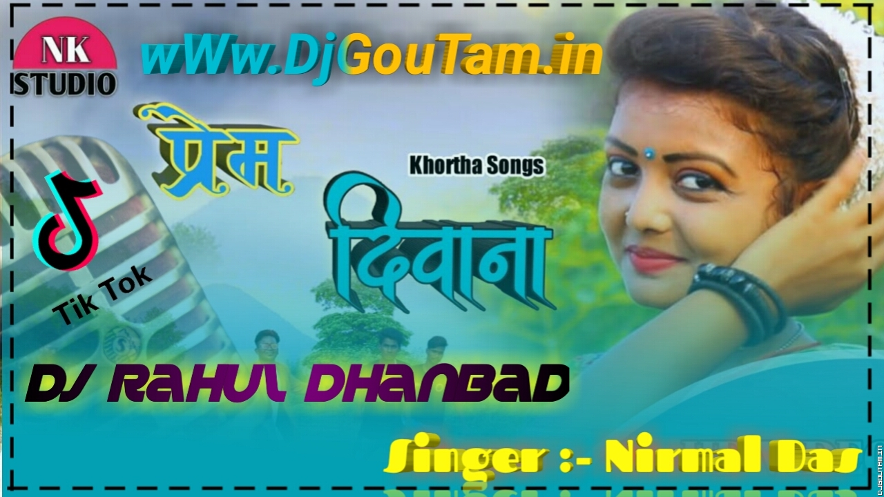 Prem Deewana Lagi Re[New Khortha Song Singer Nirmal Das]Dj RaHul Dhanbad.mp3