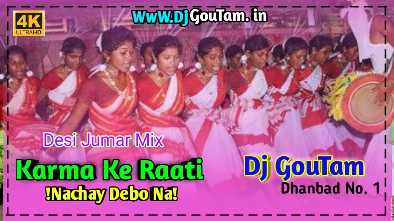 Karma Ke Raati Nachay Debo -Desi Jhumar Mix- Dj Goutam Dhanbad.mp3