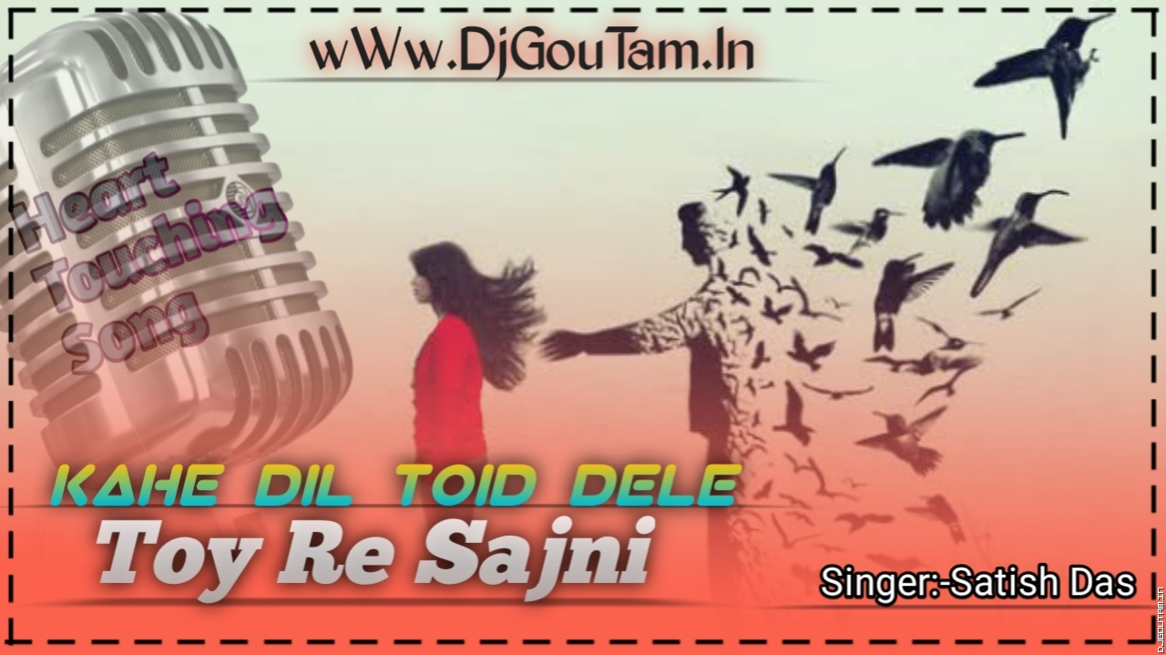 Kahe Dil Todi Dele Toy Re Sajni[Satish Das New Khortha Sad Song] Dj GouTam Dhanbad.mp3