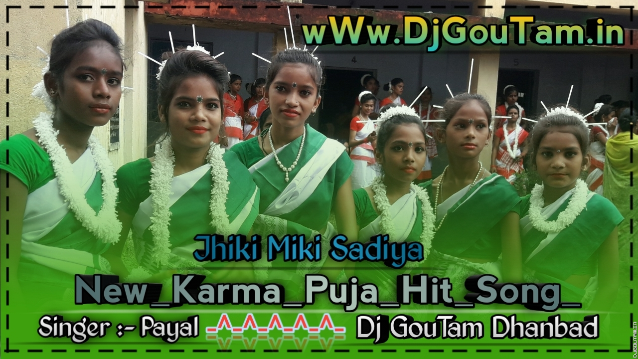 Jhiki Miki Sadiya - Singer Payal new khortha Karma Song[Jhumar Dance Mix]Dj GouTam Dhanbad.mp3