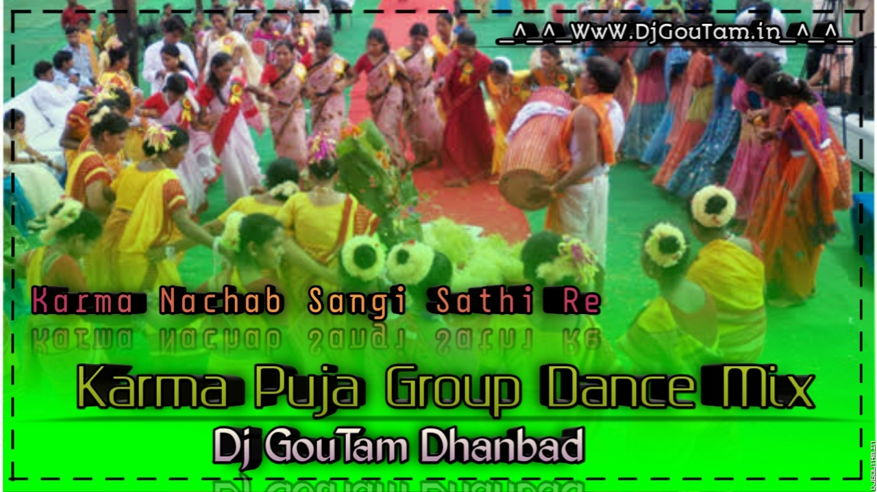 Karma Nachab Shaghi Shathi Re -Real Desi Mix- Dj Goutam Dhanbad.mp3