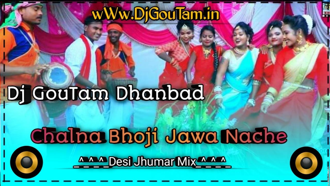 Chalna Bhouji Jawa Nache[Desi Jhumar Mix]Dj GouTam Dhanbad.mp3
