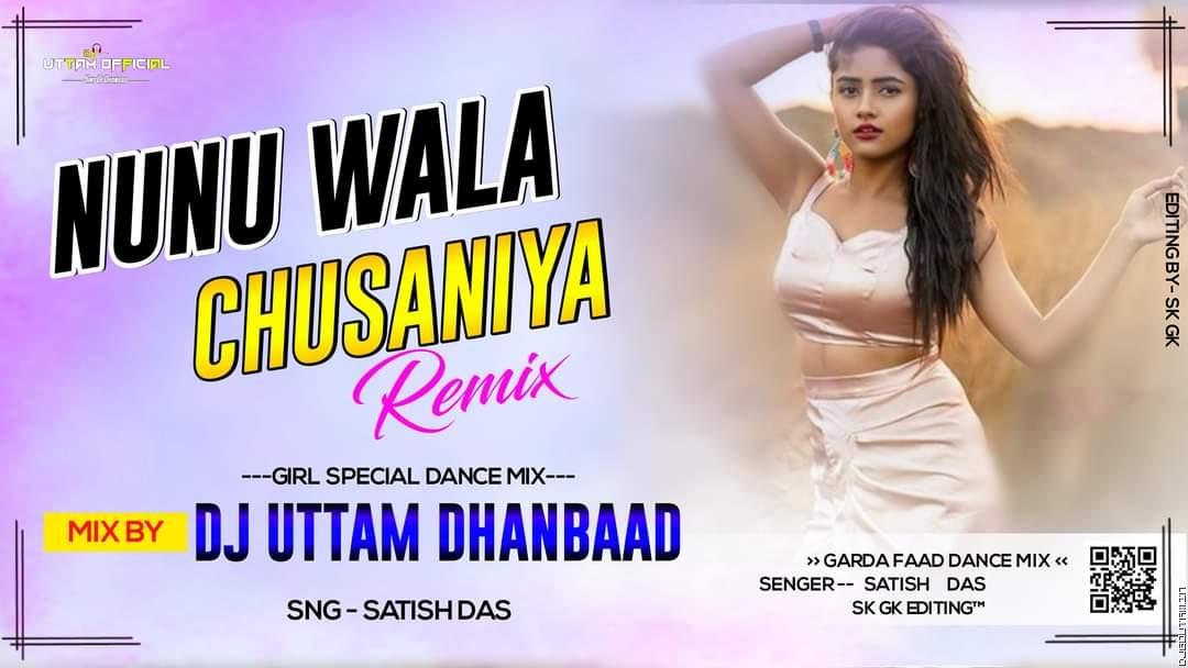 Nunu Wala Chusaniya Singer - Satish Das New Khortha Song Hard Dance Mix Dj Uttam Dhanbad.mp3