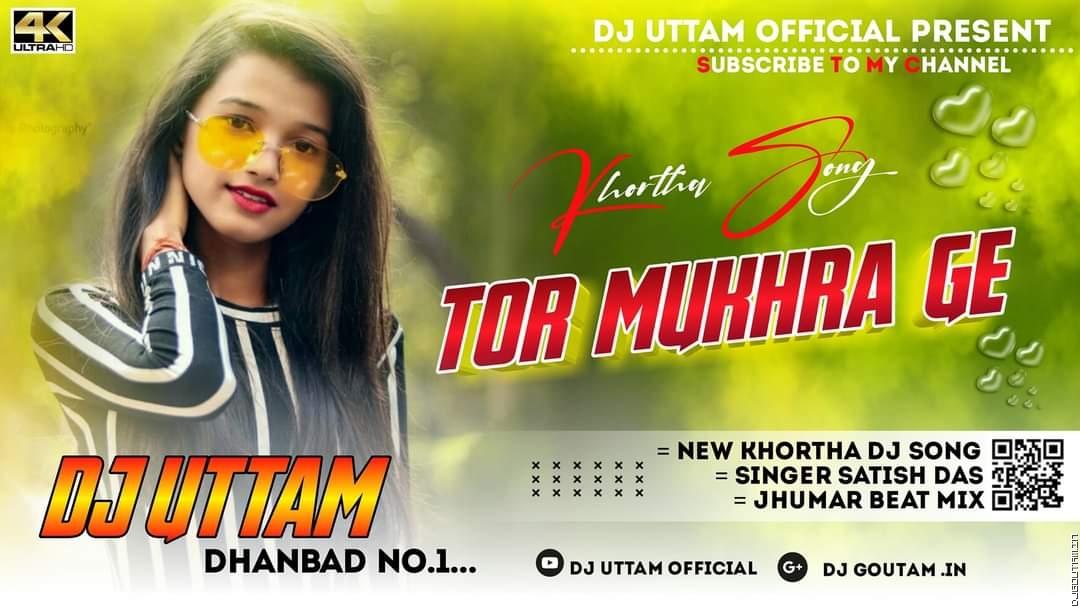 Tor Mukhda Ge Jhumar Beat Mix Dj Uttam Dhanbad.mp3