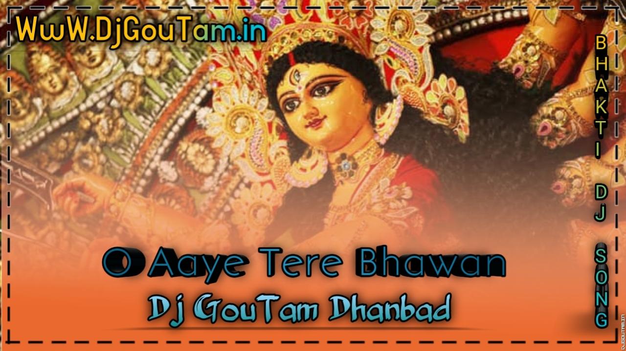O-Aaye-Tere-Bhawan--5B-Navraat-Mix--5D-DJ-GOUTAM-DHANBAD.mp3