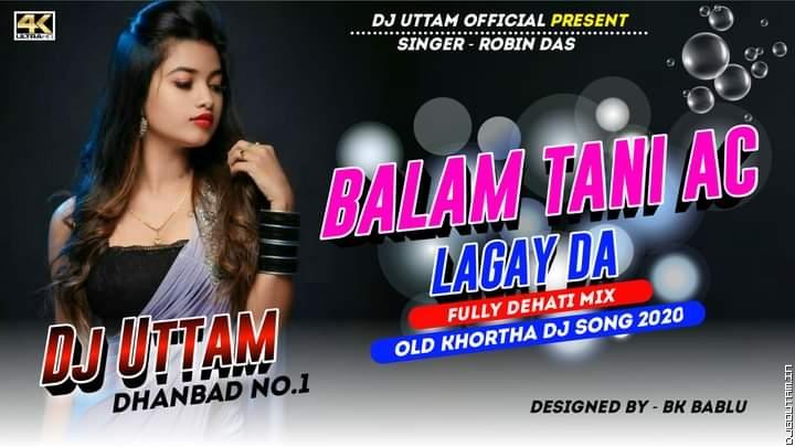 Balam Tani Ac Lagay Da Singer- Robin Das  Fully Dehati Mix Dj Uttam Dhanbad.mp3