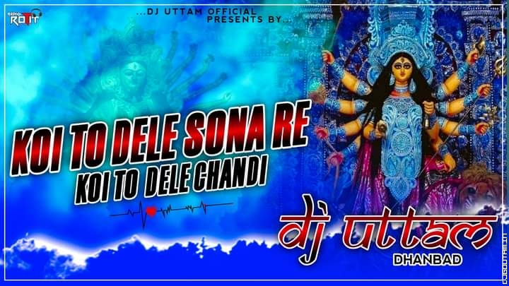 Koi To Dele Sona Re Koi To Dele Chandi Navratri Dehati Mix Durga Puja Spl.. Dhanbad.mp3