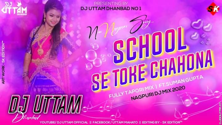 School Se Toke Chaho Na Re Fully Tappori Mix Dj Uttam Dhanbad.mp3