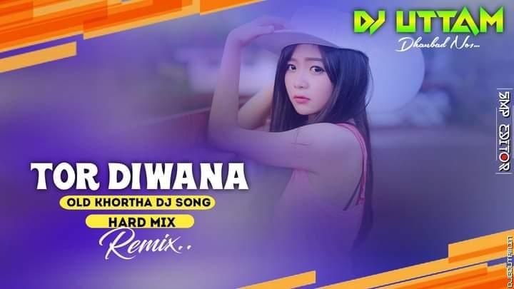 Tor Diwana ( Old Khortha Dj Song Hard Mix ) Dj Uttam Dhanbad.mp3