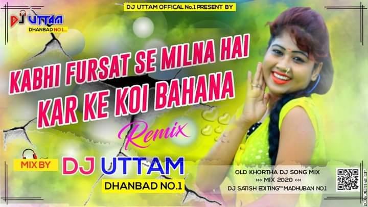 Kabhi Fursat Se Milna Hai Kar Ke Koi Bahama Old Khortha Dj Song Dance Mix Dj Uttam Dhanbad.mp3