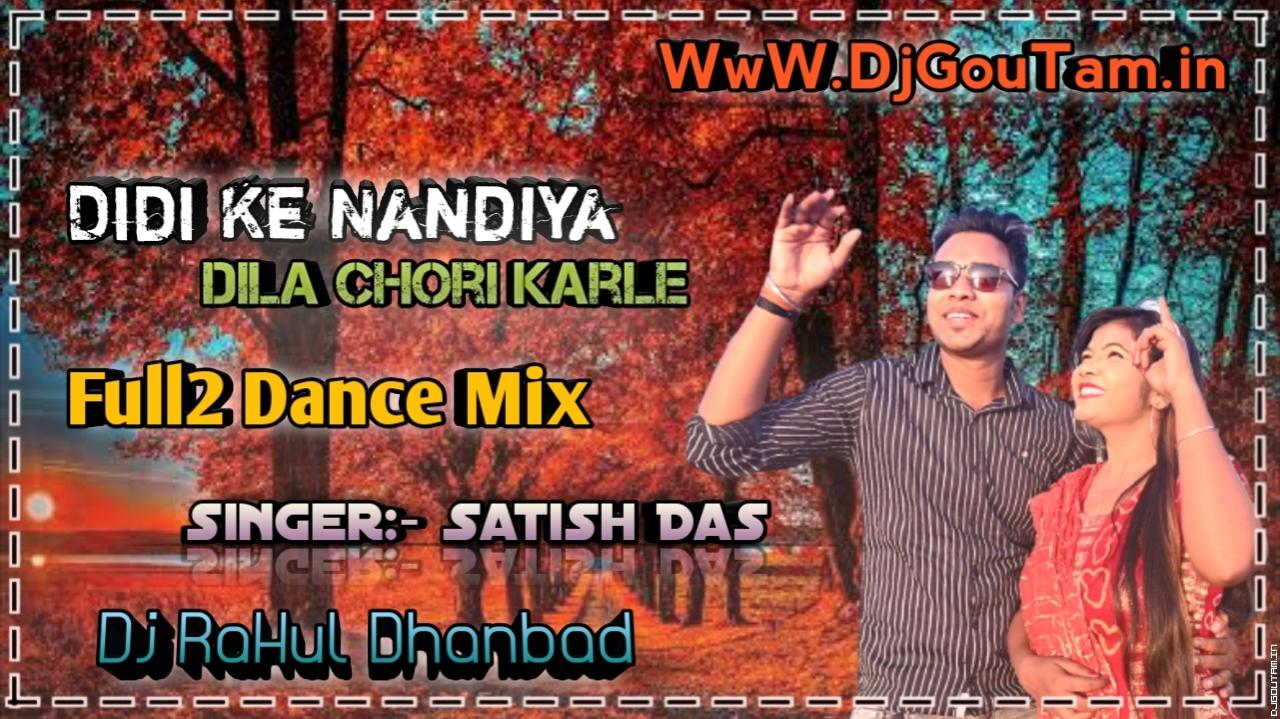 Didi Ke Nandiya Dila Chori Karlay[Singer Satish Das Full2 Dance Mix]Dj RaHul Dhanbad.mp3