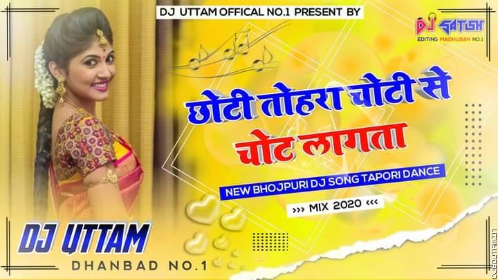 Ae Chhoti Tohara Choti Se Chot Lagata Tapori Dance Mix Dj Uttam Dhanbad.mp3