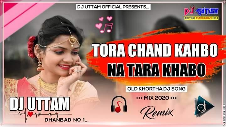 Tora Chand Kahbo Na Tara Kahbo  Singer-Satish Das Dj Uttam Dhanbad.mp3