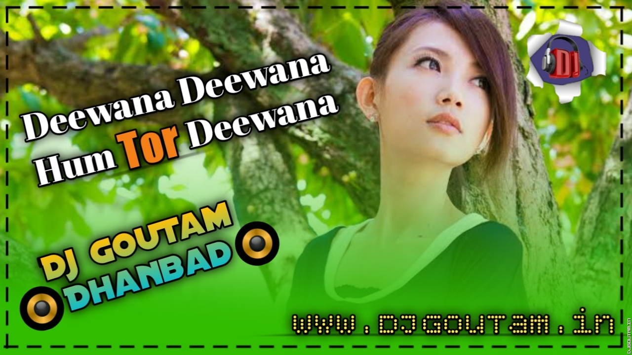 DEEWANA DEEWANA HUM TOR DEEWANA -NEW KHORTHA HITS SONGS- DJ GOUTAM DHANBAD.mp3