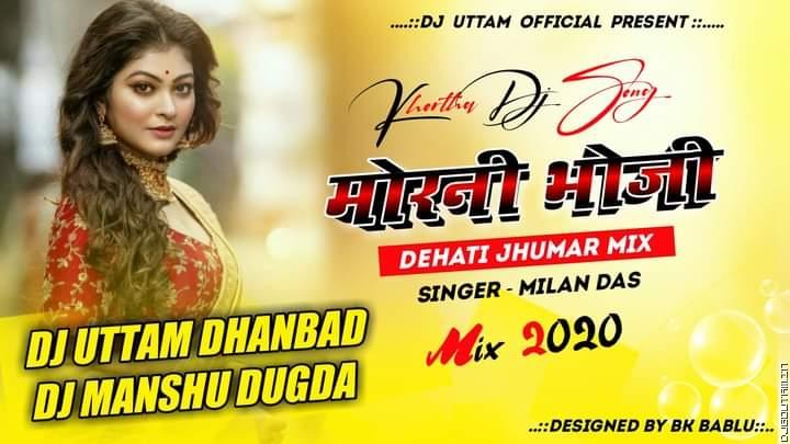 Morni Bhoji - Dehati Jhumar Mix - Singer-Milan Das Dj Uttam Dhanbad & Dj Manshu Dugda.mp3