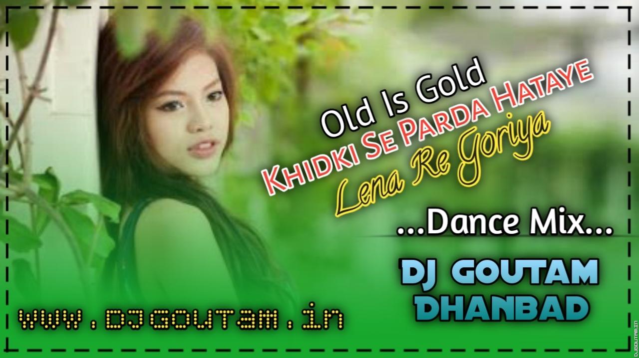 Khirki Se Parda Hatay Lena Re [Crazy Dance Mix] Dj GouTam Dhanbad.mp3