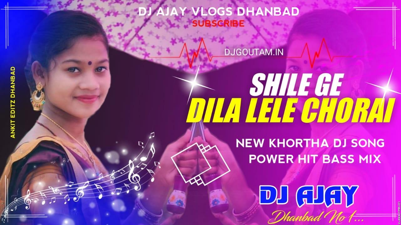 Shila Ge Dila Lele Chorai[Power Hit Bass Mix] By Dj Ajay Dhanbad.mp3
