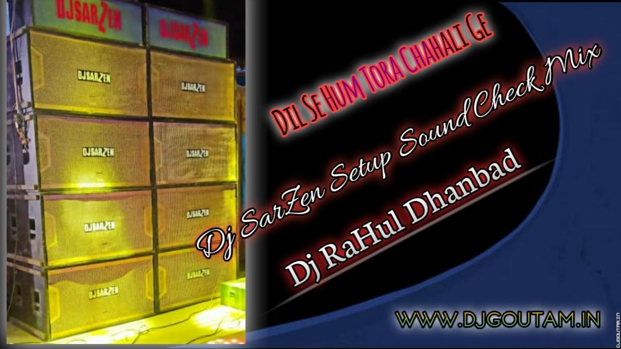 Dil Se Hum Tora Chahali Ge[Dj SarZen Setup Sound Check  Mix]Dj RaHul Dhanbad.mp3
