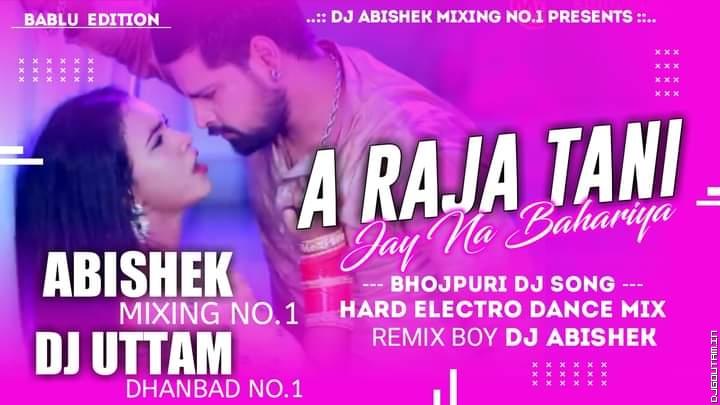 Ae Raja Tani Jaai Na Bahariya Bhojpuri Dj Song Electro Dance Mix By Abishek Mixing No.1 & Dj Uttam Dhanbad.mp3