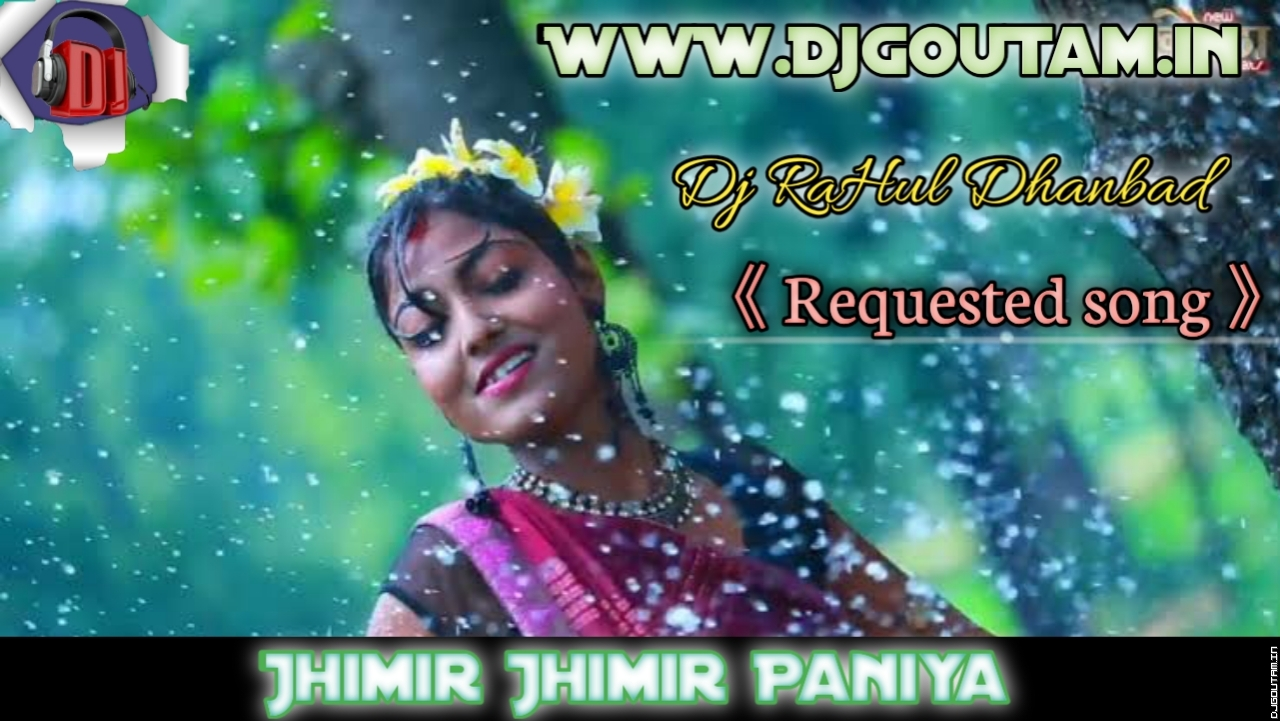 Jhimir Jhimir Paniya[Requsted Song]Dj RaHul Dhanbad.mp3