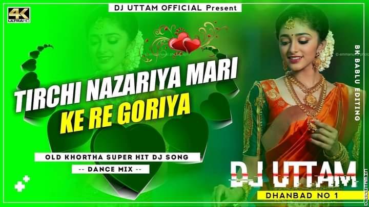 Tirchi Nazariya Mari Ke Re Goriya Old Khortha Superhit Dj Songs Dance Mix Dj Uttam Dhanbad.mp3