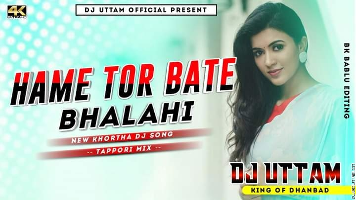 Hame Tor Bate Bhalahi New Khortha Dj Songs  Tappori Mix Dj Uttam Dhanbad.mp3