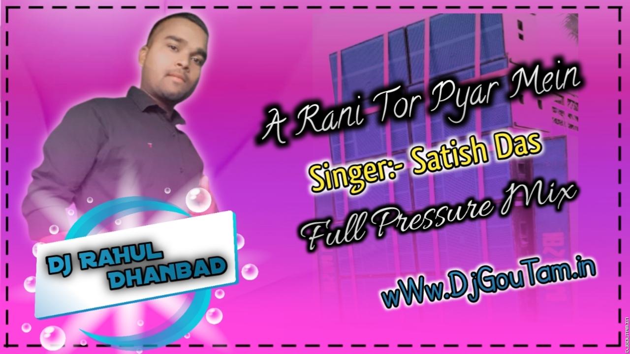 A Rani Tor Pyar Mein-Full Pressure Mix-Dj RaHul Dhanbad.mp3