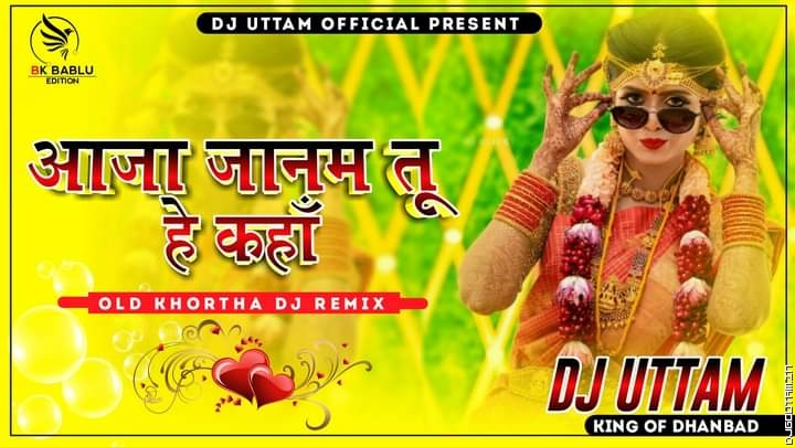 Aaja Janam Tu Hai Kaha Old Khortha Superhit Dj Songs Dj Uttam Dhanbad.mp3