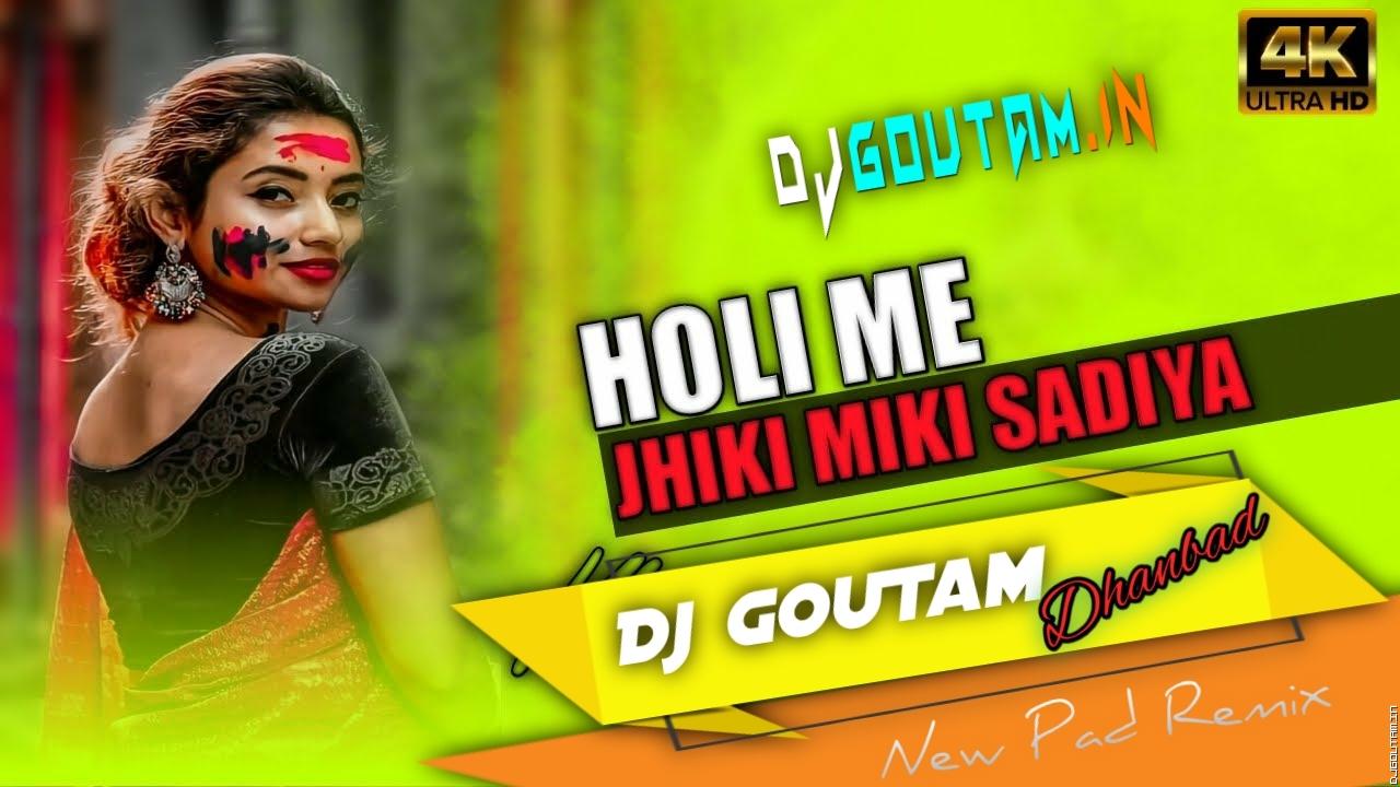 Holi Me Jhiki Miki Sadiya [New Pad Mix] Dj GouTam Dhanbad.mp3