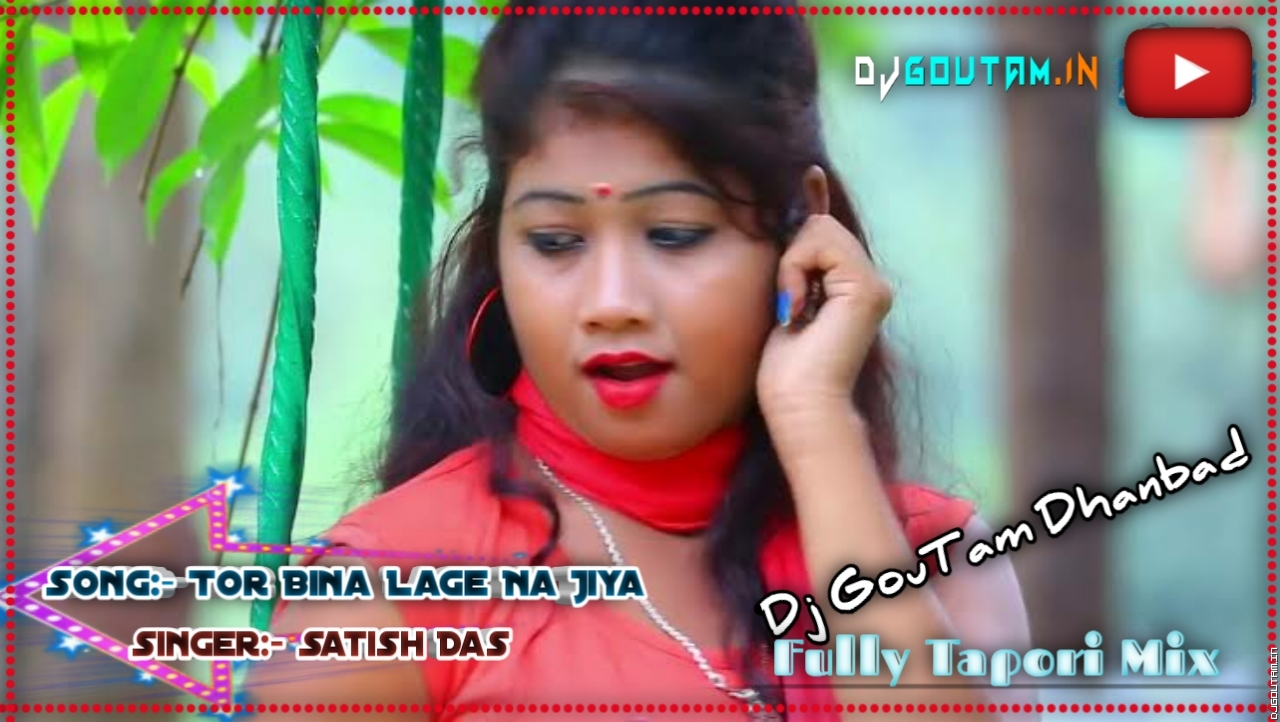Tor_Bina_Lage_Na_Jiya-(Fully_Tapori_Mix)-Dj_Goutam_Dhanbad- DjGoutam.In.mp3