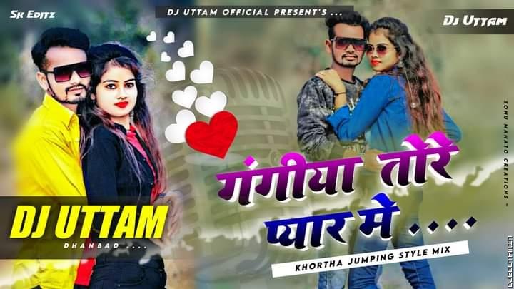 Gangiya Tore Pyar Me New Khortha Dj Song 2021 Hard Mix Dj Uttam Dhanbad.mp3