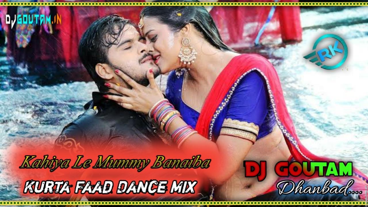 Kahiyale Mummy Banaiba[Kurta Faad Dance Mix]Dj GouTam Dhanbad.mp3