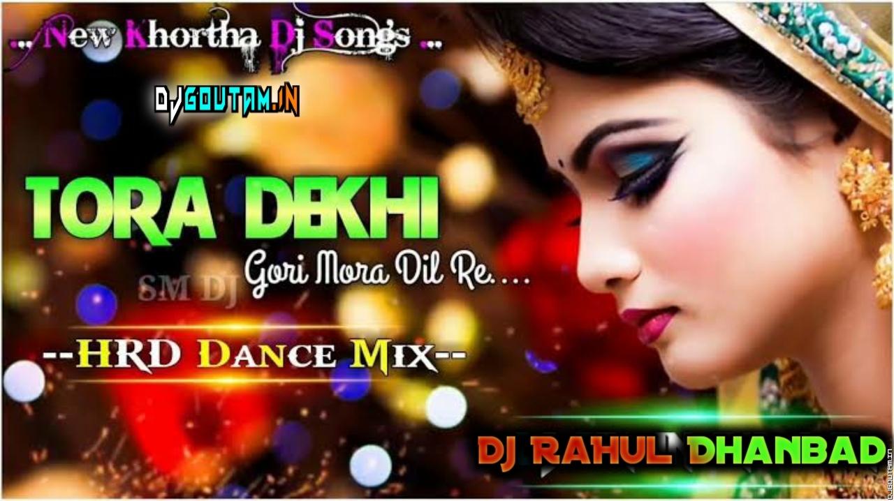 Tora Dekhi Gori Mora Dil Re [Hard Dance Mix] Dj RaHul Dhanbad.mp3