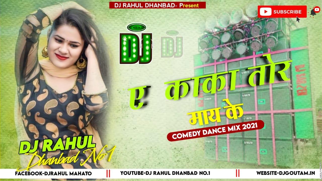 A Kaka Tor May Ke [Comedy Dance Mix] Dj RaHul Dhanbad.mp3